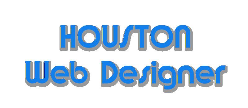 Houston Texas Web Designer for all your Internet needs